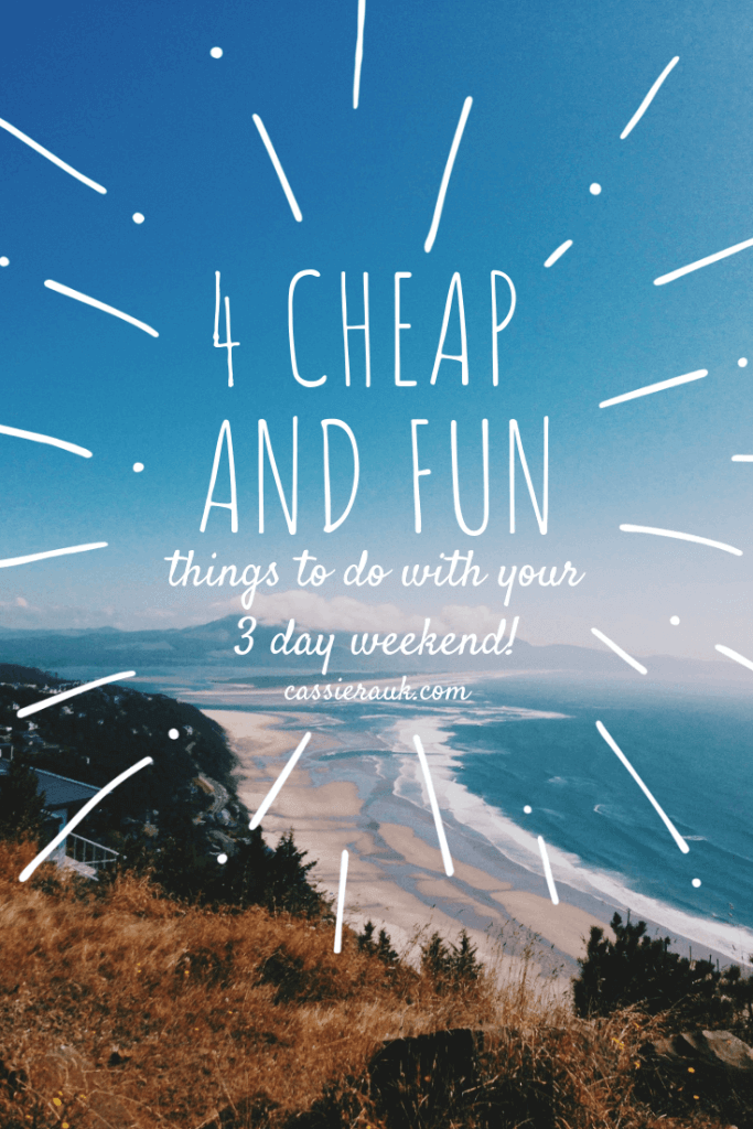4 Cheap and Fun Things to do with your 3 Day Weekend | cassierauk.com
