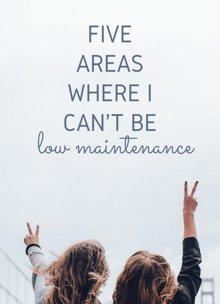 areas where I can't be low maintenance | cassierauk.com