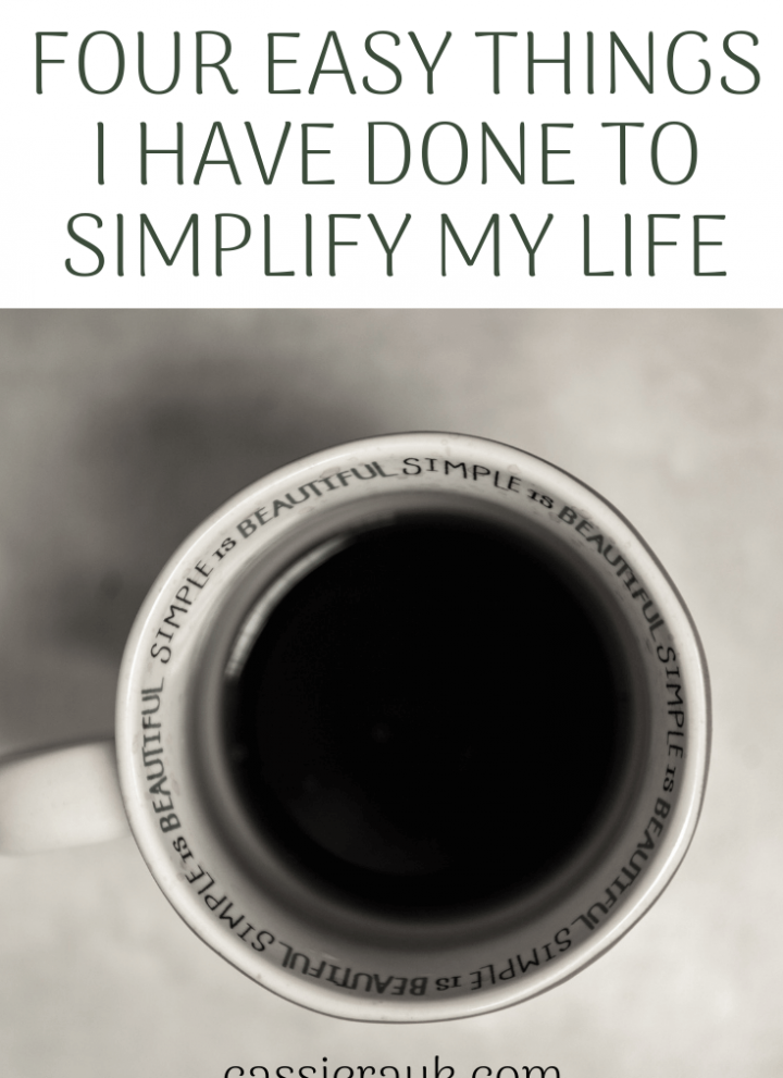 Four Easy Things I Have Done to Simplify My Life | cassierauk.com
