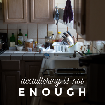 Decluttering is Not Enough | CassieRauk.com